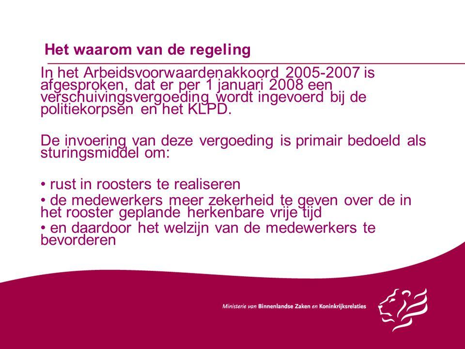 Het waarom van de regeling In het Arbeidsvoorwaardenakkoord 2005-2007 is afgesproken, dat er per 1 januari 2008 een verschuivingsvergoeding wordt ingevoerd bij de politiekorpsen en het KLPD.