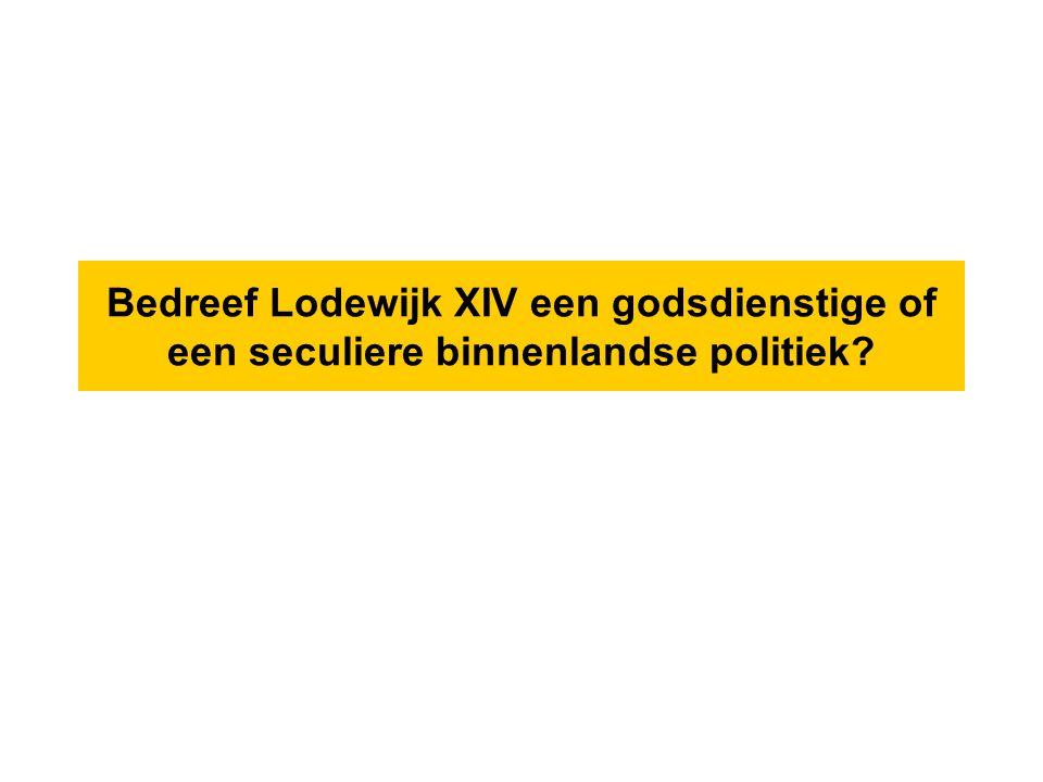 Bedreef Lodewijk XIV een godsdienstige of een seculiere binnenlandse politiek?