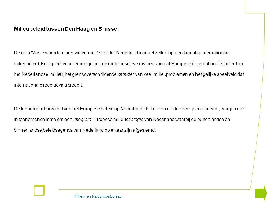 Milieu- en Natuurplanbureau r Milieubeleid tussen Den Haag en Brussel De nota 'Vaste waarden, nieuwe vormen' stelt dat Nederland in moet zetten op een krachtig internationaal milieubeleid.