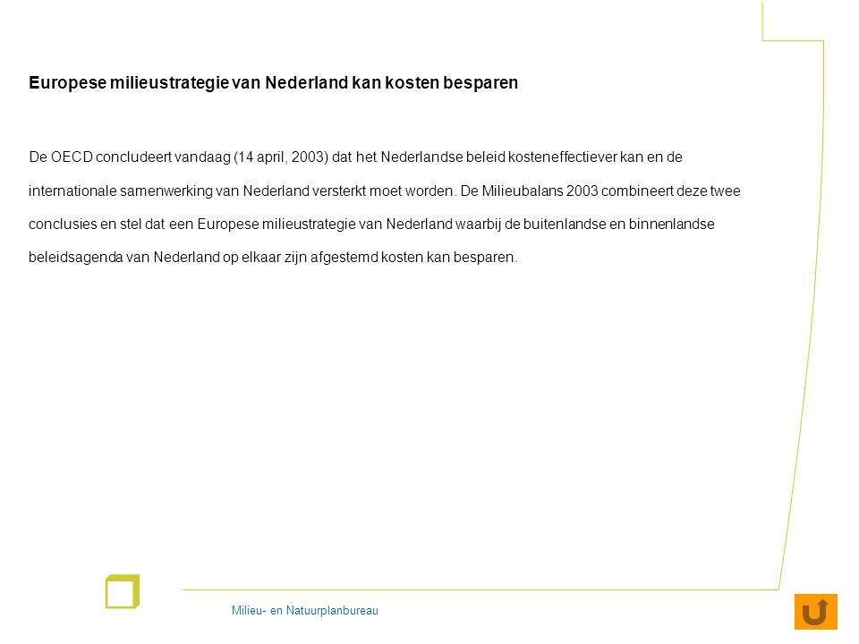 Milieu- en Natuurplanbureau r Europese milieustrategie van Nederland kan kosten besparen De OECD concludeert vandaag (14 april, 2003) dat het Nederlan