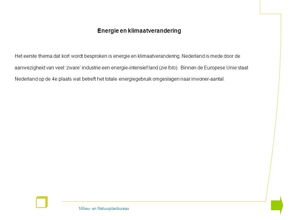 Milieu- en Natuurplanbureau r Energie en klimaatverandering Het eerste thema dat kort wordt besproken is energie en klimaatverandering. Nederland is m