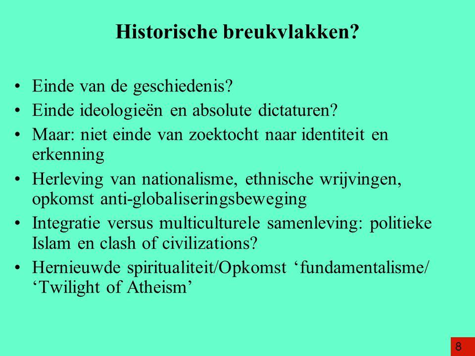 Historische breukvlakken? Einde van de geschiedenis? Einde ideologieën en absolute dictaturen? Maar: niet einde van zoektocht naar identiteit en erken