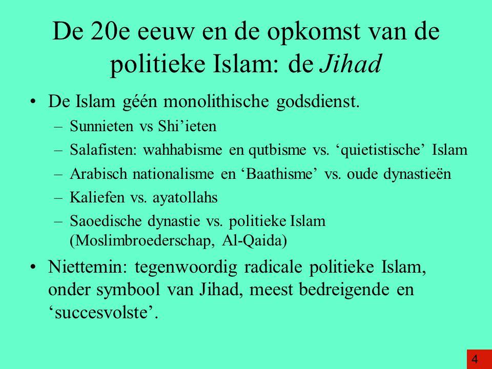 De 20e eeuw en de opkomst van de politieke Islam: de Jihad De Islam géén monolithische godsdienst. –Sunnieten vs Shi'ieten –Salafisten: wahhabisme en