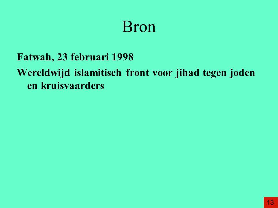 Bron Fatwah, 23 februari 1998 Wereldwijd islamitisch front voor jihad tegen joden en kruisvaarders 13