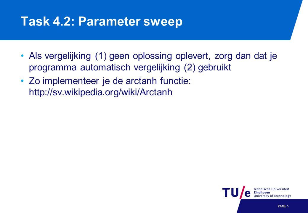 Als vergelijking (1) geen oplossing oplevert, zorg dan dat je programma automatisch vergelijking (2) gebruikt Zo implementeer je de arctanh functie: http://sv.wikipedia.org/wiki/Arctanh PAGE 5 Task 4.2: Parameter sweep