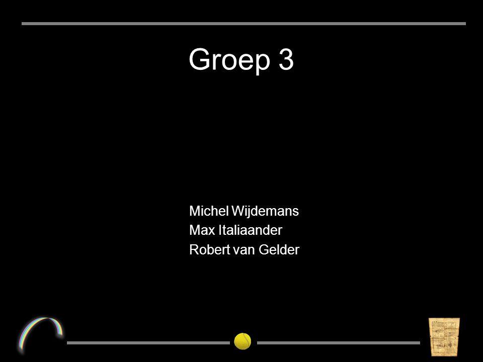 Groep 3 Michel Wijdemans Max Italiaander Robert van Gelder