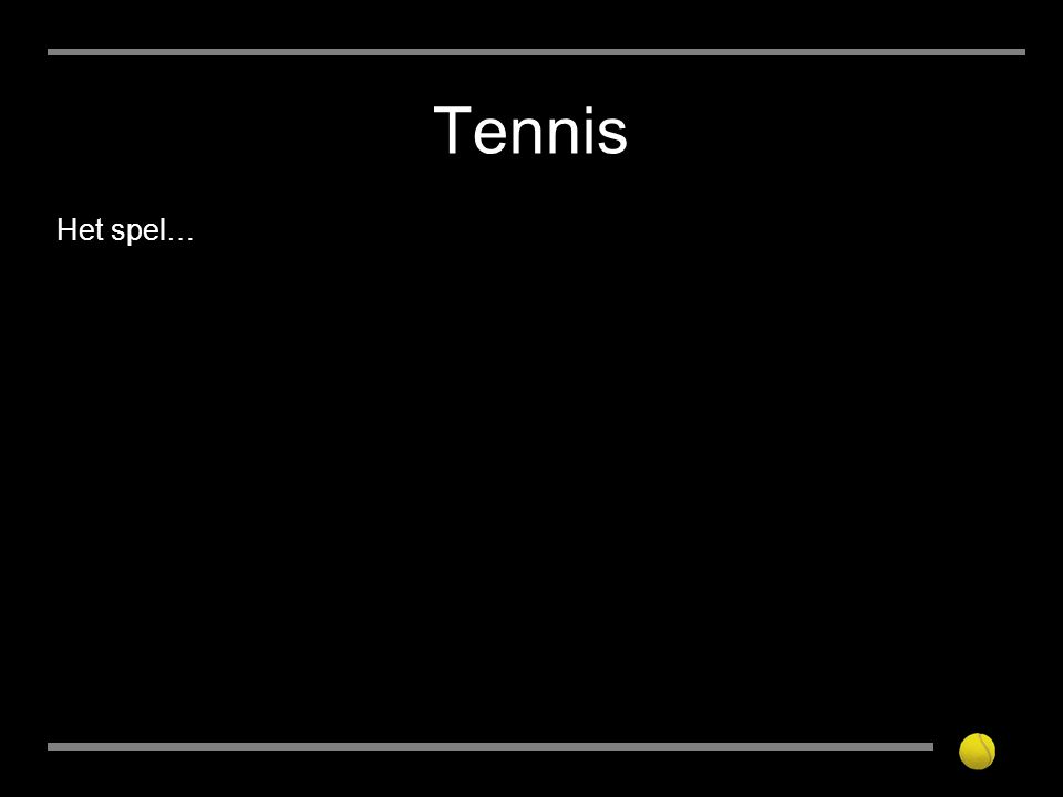 Tennis Het spel…
