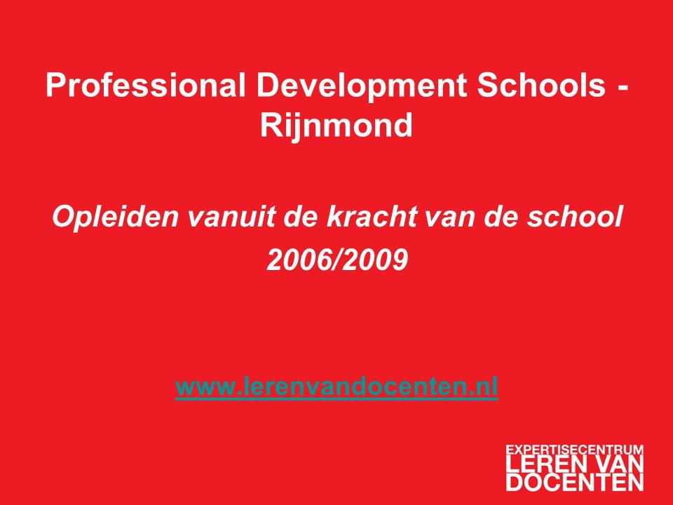 Professional Development Schools - Rijnmond Opleiden vanuit de kracht van de school 2006/2009 www.lerenvandocenten.nl