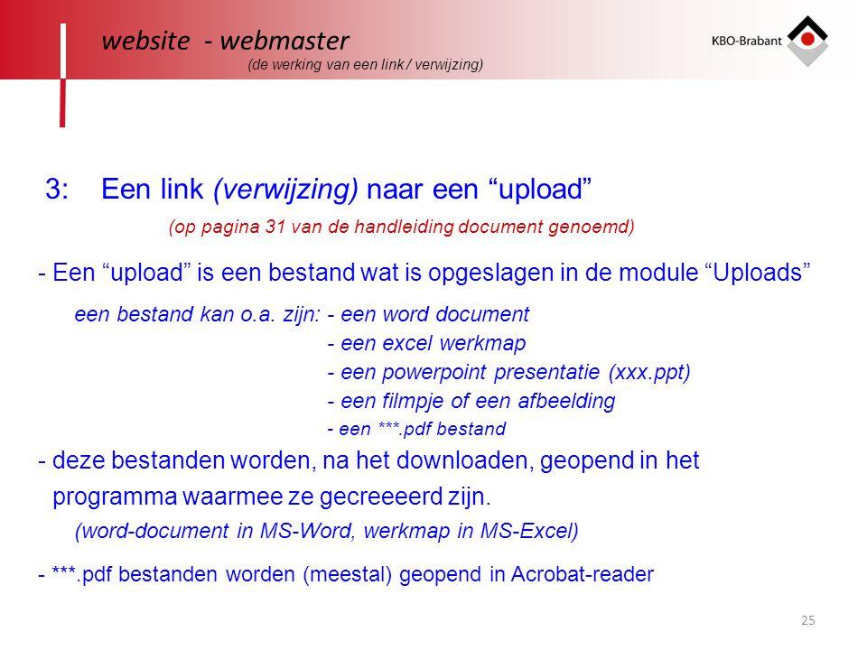 25 website - webmaster 3: Een link (verwijzing) naar een upload - Een upload is een bestand wat is opgeslagen in de module Uploads een bestand kan o.a.