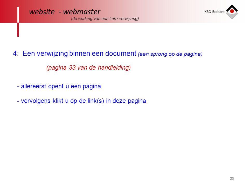 29 website - webmaster 4: Een verwijzing binnen een document (een sprong op de pagina) (pagina 33 van de handleiding) - allereerst opent u een pagina - vervolgens klikt u op de link(s) in deze pagina (de werking van een link / verwijzing)