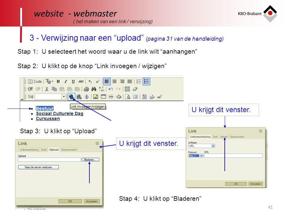 41 website - webmaster ( het maken van een link / verwijzing) 3 - Verwijzing naar een upload (pagina 31 van de handleiding) Stap 1: U selecteert het woord waar u de link wilt aanhangen Stap 2: U klikt op de knop Link invoegen / wijzigen U krijgt dit venster.