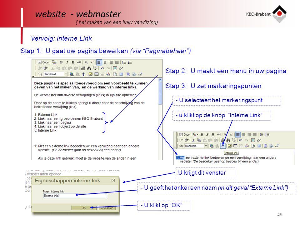 45 website - webmaster ( het maken van een link / verwijzing) Vervolg: Interne Link Stap 1: U gaat uw pagina bewerken (via Paginabeheer ) Stap 2: U maakt een menu in uw pagina Stap 3: U zet markeringspunten - U selecteert het markeringspunt - u klikt op de knop Interne Link U krijgt dit venster - U geeft het anker een naam (in dit geval Externe Link ) - U klikt op OK