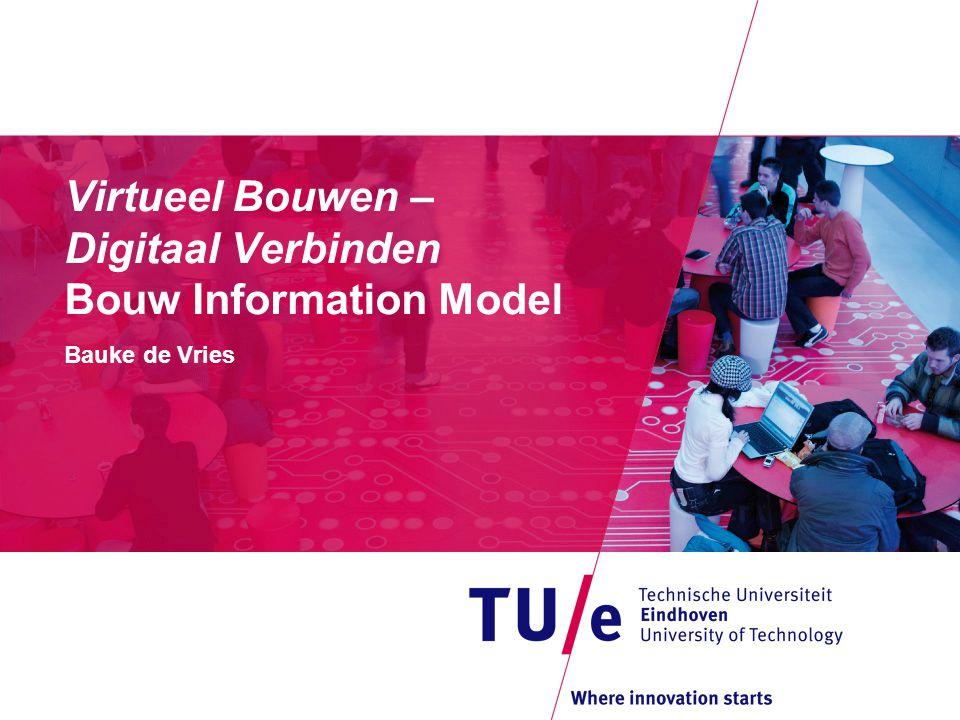 Virtueel Bouwen – Digitaal Verbinden Bouw Information Model Bauke de Vries