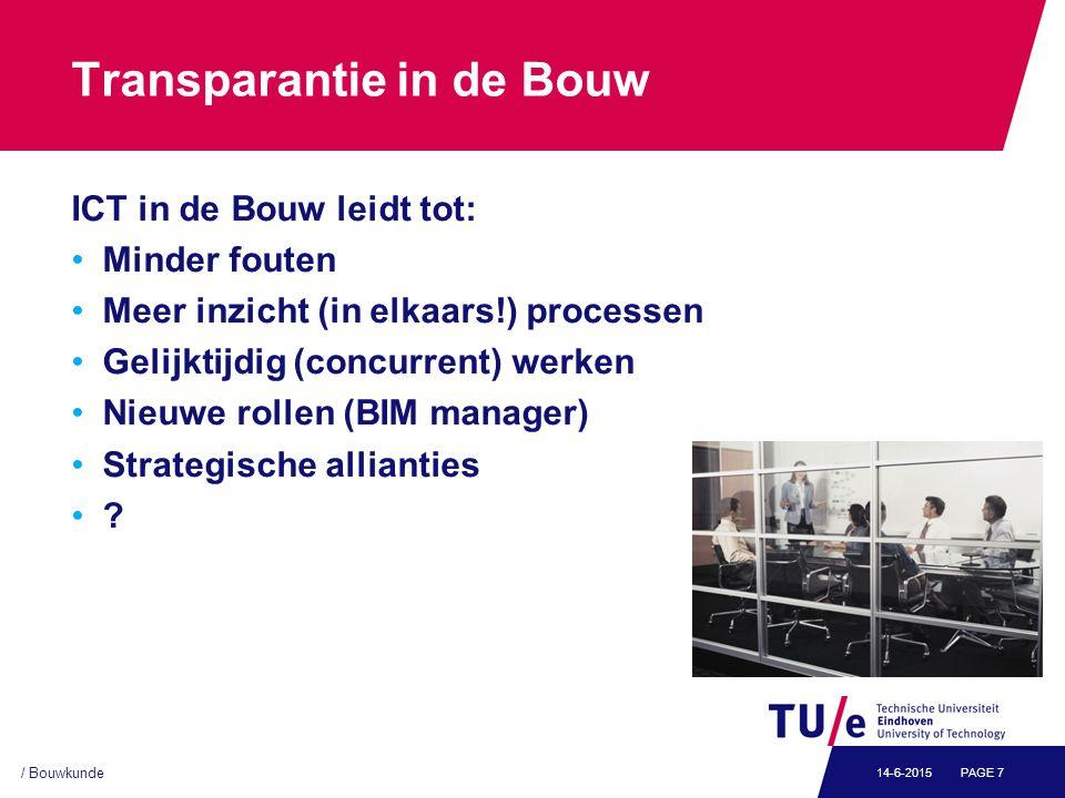 / Bouwkunde PAGE 714-6-2015 Transparantie in de Bouw ICT in de Bouw leidt tot: Minder fouten Meer inzicht (in elkaars!) processen Gelijktijdig (concurrent) werken Nieuwe rollen (BIM manager) Strategische allianties