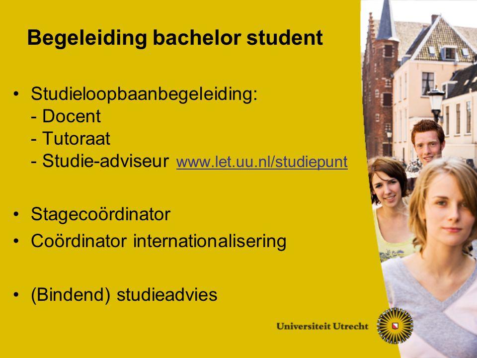 Begeleiding bachelor student Studieloopbaanbegeleiding: - Docent - Tutoraat - Studie-adviseur www.let.uu.nl/studiepunt Stagecoördinator Coördinator internationalisering (Bindend) studieadvies