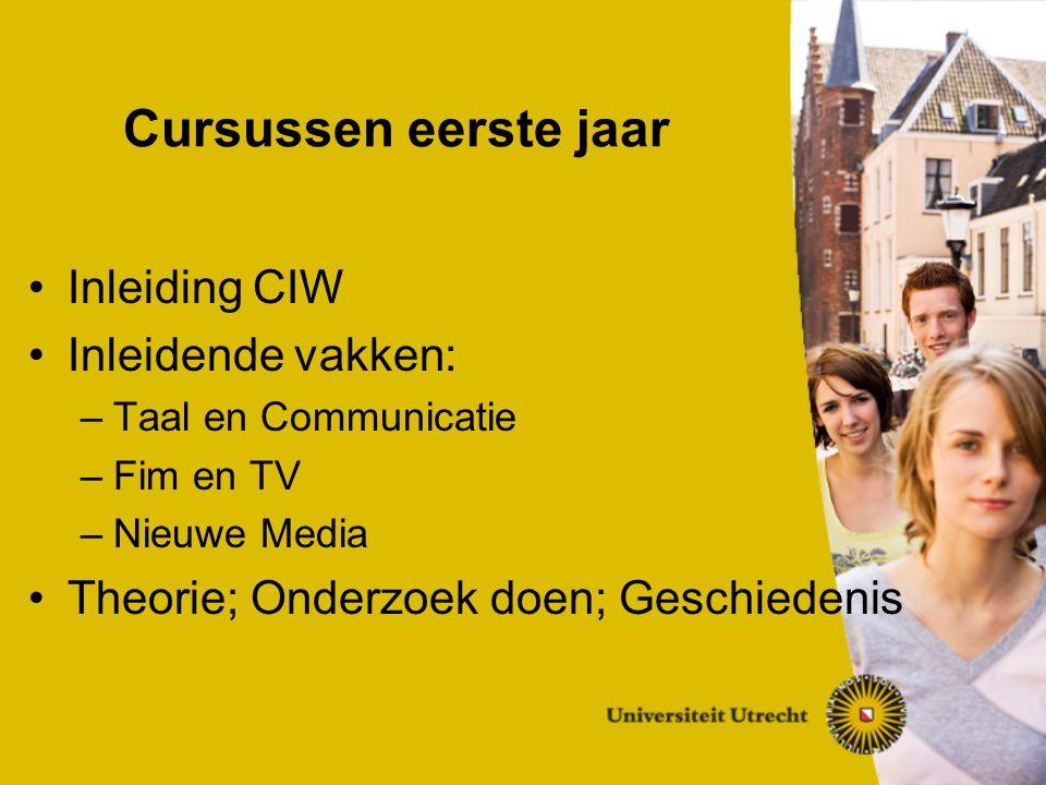 Cursussen eerste jaar Inleiding CIW Inleidende vakken: –Taal en Communicatie –Fim en TV –Nieuwe Media Theorie; Onderzoek doen; Geschiedenis
