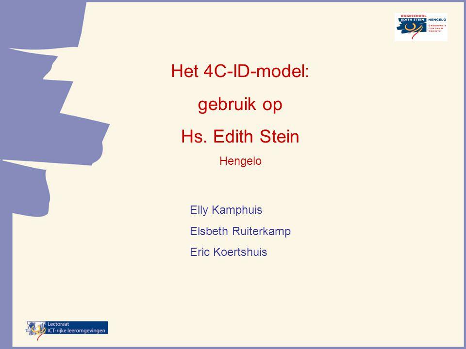 Het 4C-ID-model: gebruik op Hs. Edith Stein Hengelo Elly Kamphuis Elsbeth Ruiterkamp Eric Koertshuis