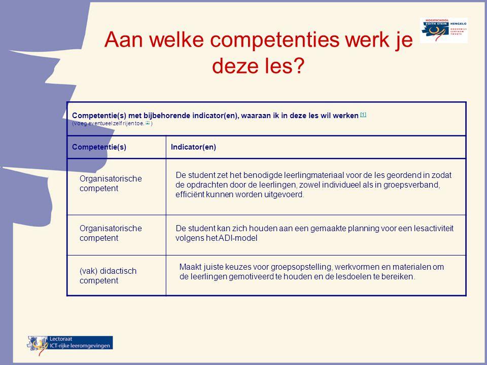 Aan welke competenties werk je deze les? Competentie(s) met bijbehorende indicator(en), waaraan ik in deze les wil werken [1] [1] (voeg eventueel zelf