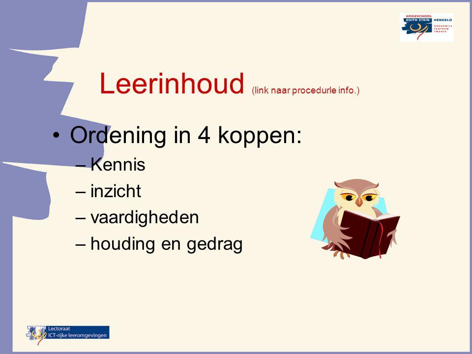 Leerinhoud (link naar procedurle info.) Ordening in 4 koppen: –Kennis –inzicht –vaardigheden –houding en gedrag