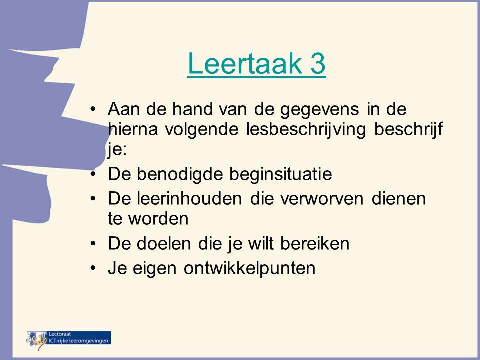 Leertaak 3 Aan de hand van de gegevens in de hierna volgende lesbeschrijving beschrijf je: De benodigde beginsituatie De leerinhouden die verworven di