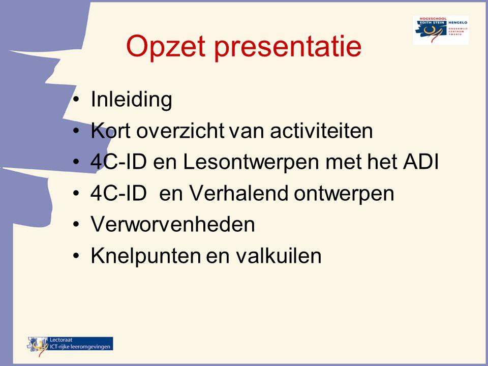 Opzet presentatie Inleiding Kort overzicht van activiteiten 4C-ID en Lesontwerpen met het ADI 4C-ID en Verhalend ontwerpen Verworvenheden Knelpunten e