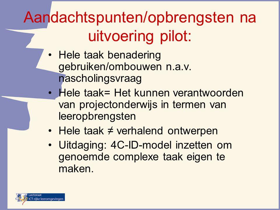 Aandachtspunten/opbrengsten na uitvoering pilot: Hele taak benadering gebruiken/ombouwen n.a.v. nascholingsvraag Hele taak= Het kunnen verantwoorden v