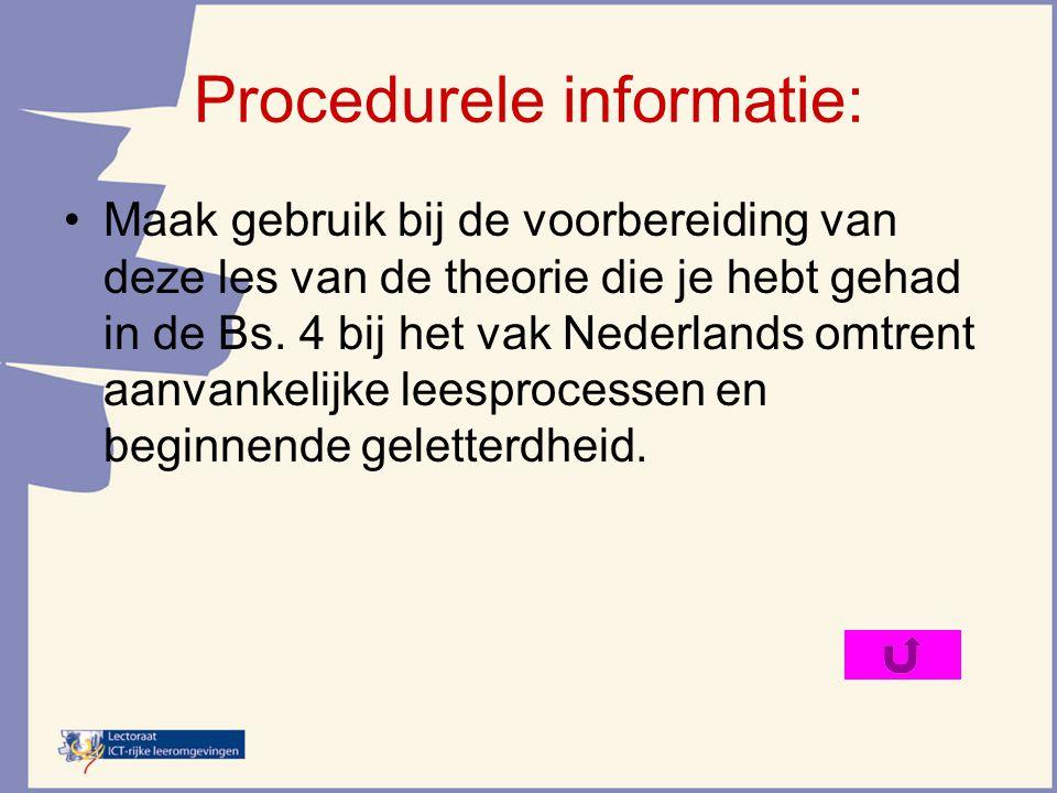 Procedurele informatie: Maak gebruik bij de voorbereiding van deze les van de theorie die je hebt gehad in de Bs. 4 bij het vak Nederlands omtrent aan