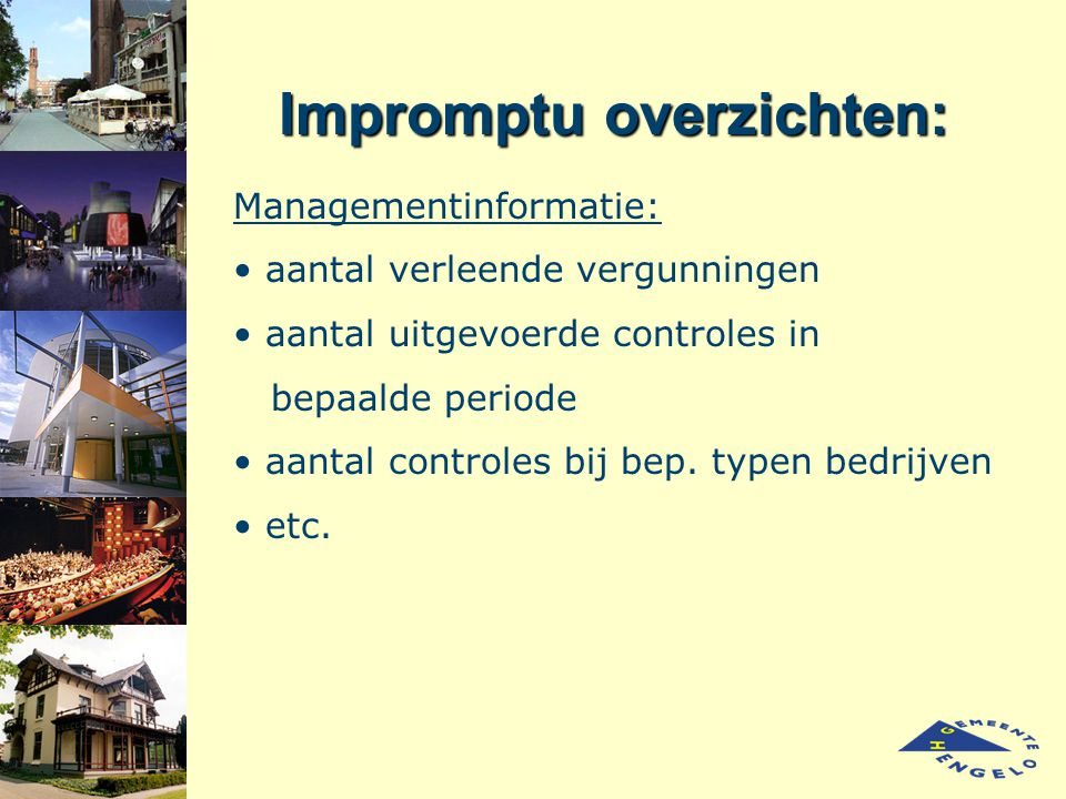 Impromptu overzichten: Managementinformatie: aantal verleende vergunningen aantal uitgevoerde controles in bepaalde periode aantal controles bij bep.