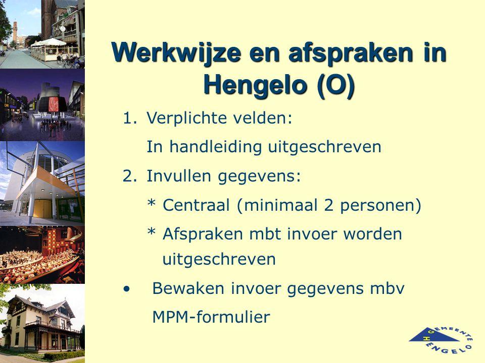 Werkwijze en afspraken in Hengelo (O) 1.Verplichte velden: In handleidinguitgeschreven 2.Invullen gegevens: * Centraal (minimaal 2 personen) * Afsprak