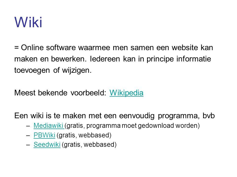 Wiki = Online software waarmee men samen een website kan maken en bewerken.
