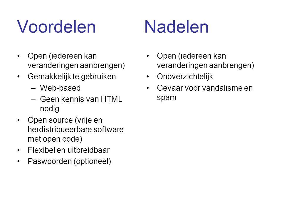 Voordelen Nadelen Open (iedereen kan veranderingen aanbrengen) Gemakkelijk te gebruiken –Web-based –Geen kennis van HTML nodig Open source (vrije en herdistribueerbare software met open code) Flexibel en uitbreidbaar Paswoorden (optioneel) Open (iedereen kan veranderingen aanbrengen) Onoverzichtelijk Gevaar voor vandalisme en spam