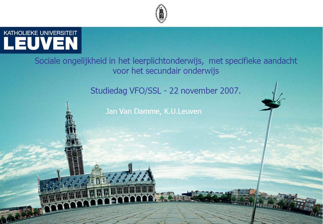 Sociale ongelijkheid in het leerplichtonderwijs, met specifieke aandacht voor het secundair onderwijs Studiedag VFO/SSL - 22 november 2007.