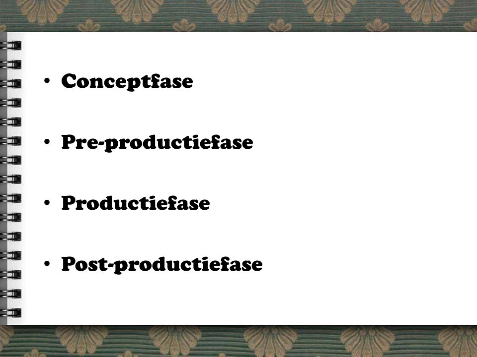 Conceptfase Pre-productiefase Productiefase Post-productiefase