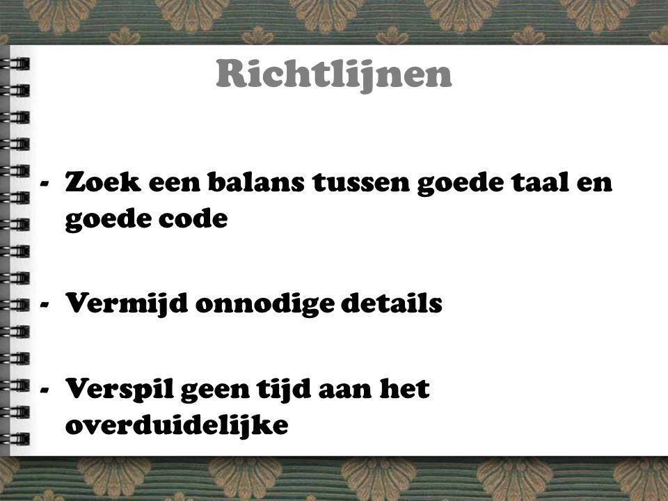 Richtlijnen -Zoek een balans tussen goede taal en goede code -Vermijd onnodige details -Verspil geen tijd aan het overduidelijke