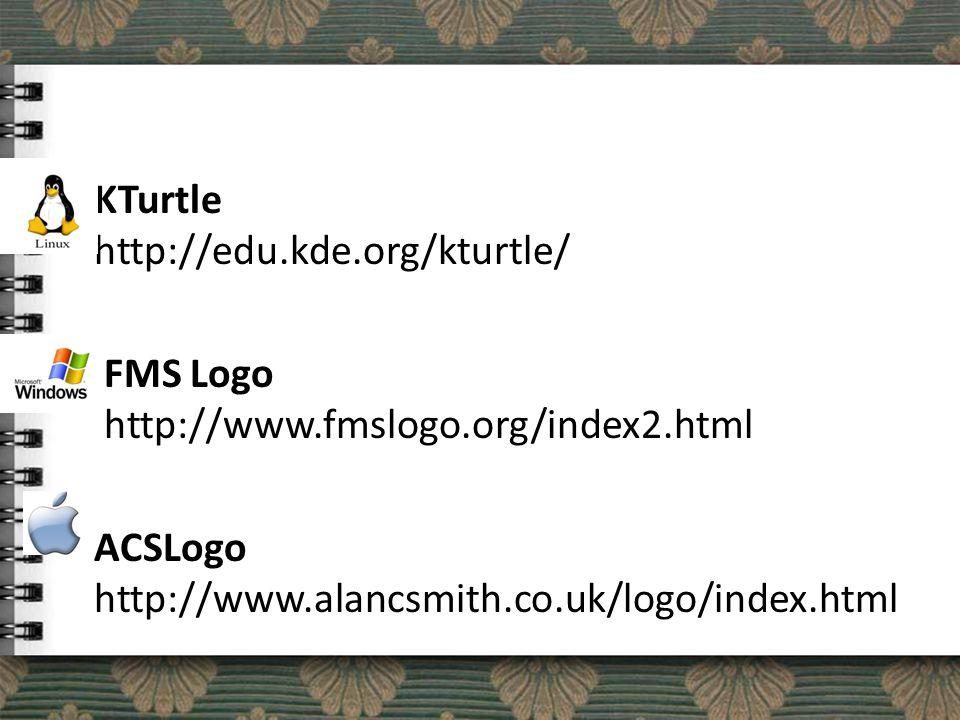 KTurtle http://edu.kde.org/kturtle/ FMS Logo http://www.fmslogo.org/index2.html ACSLogo http://www.alancsmith.co.uk/logo/index.html
