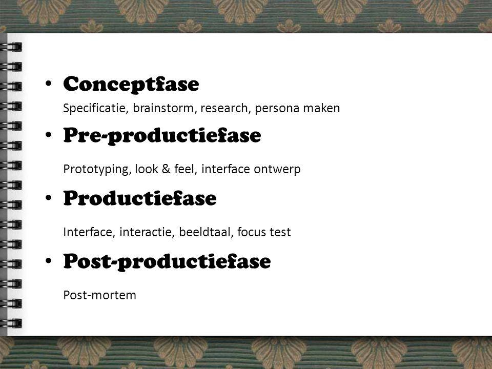 Conceptfase Specificatie, brainstorm, research, persona maken Pre-productiefase Prototyping, look & feel, interface ontwerp Productiefase Interface, interactie, beeldtaal, focus test Post-productiefase Post-mortem