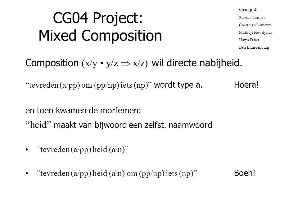"""CG04 Project: Mixed Composition Composition (x/y y/z  x/z) wil directe nabijheid. """"tevreden (a/pp) om (pp/np) iets (np)"""" wordt type a. Hoera! en toen"""