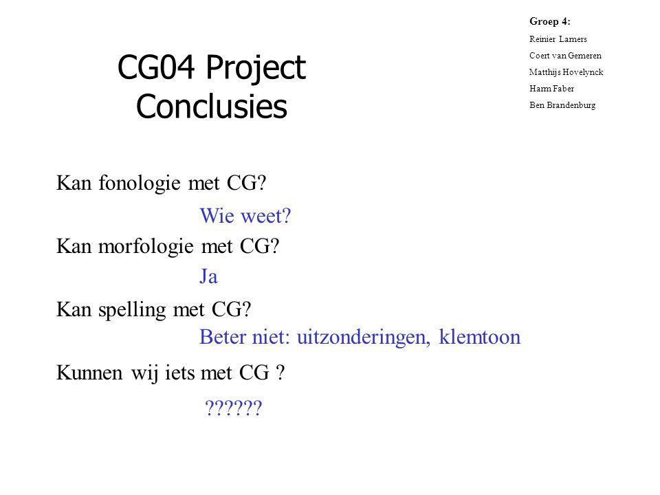 Kan fonologie met CG? Kan morfologie met CG? Kan spelling met CG? Kunnen wij iets met CG ? CG04 Project Conclusies Groep 4: Reinier Lamers Coert van G