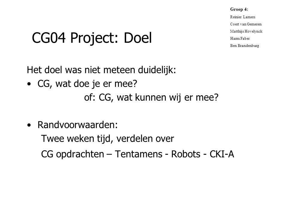 CG04 Project: Doel Het doel was niet meteen duidelijk: CG, wat doe je er mee? of: CG, wat kunnen wij er mee? Randvoorwaarden: Twee weken tijd, verdele