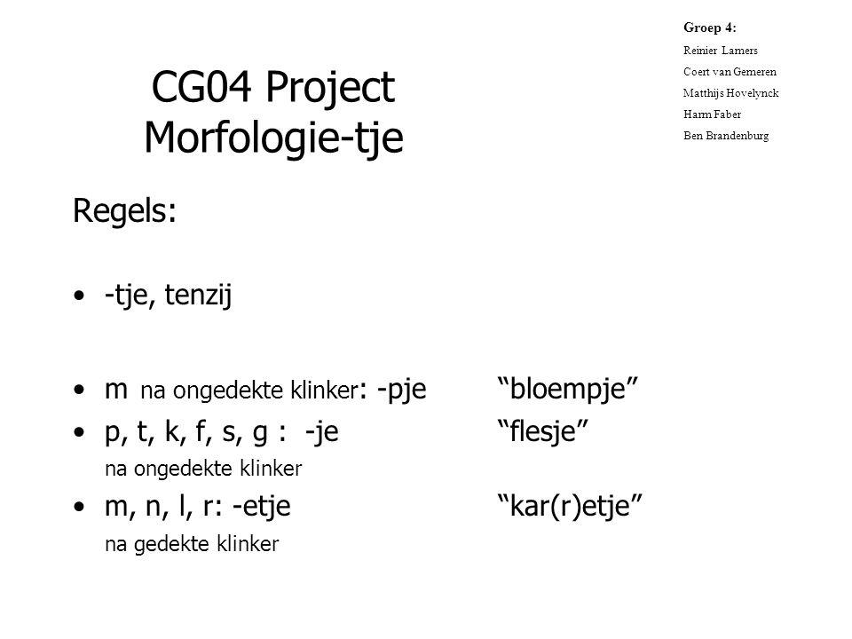 """CG04 Project Morfologie-tje Regels: -tje, tenzij m na ongedekte klinker : -pje""""bloempje"""" p, t, k, f, s, g : -je""""flesje"""" na ongedekte klinker m, n, l,"""