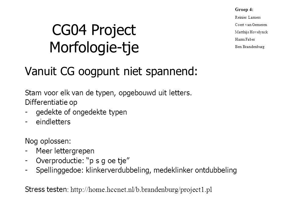 CG04 Project Morfologie-tje Vanuit CG oogpunt niet spannend: Stam voor elk van de typen, opgebouwd uit letters. Differentiatie op -gedekte of ongedekt