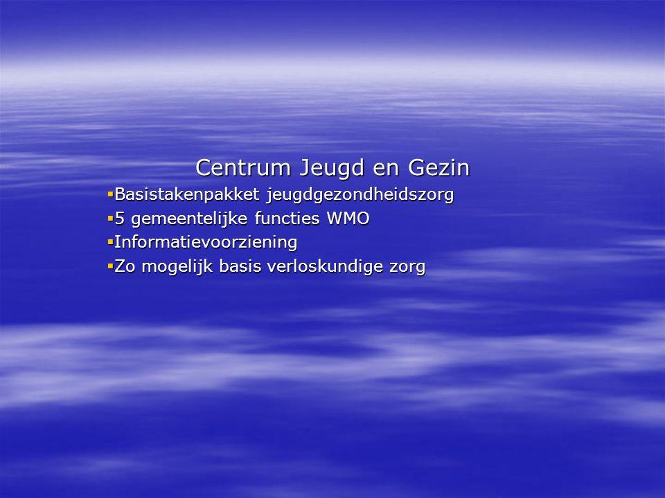 Centrum Jeugd en Gezin  Basistakenpakket jeugdgezondheidszorg  5 gemeentelijke functies WMO  Informatievoorziening  Zo mogelijk basis verloskundige zorg