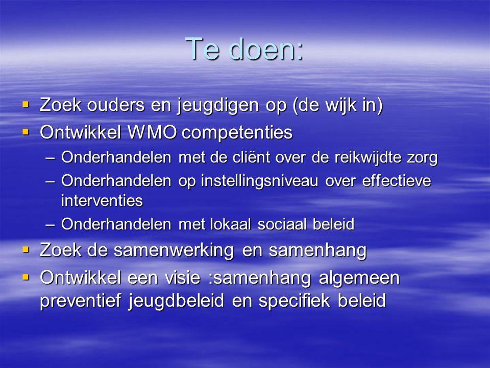 Te doen:  Zoek ouders en jeugdigen op (de wijk in)  Ontwikkel WMO competenties –Onderhandelen met de cliënt over de reikwijdte zorg –Onderhandelen o