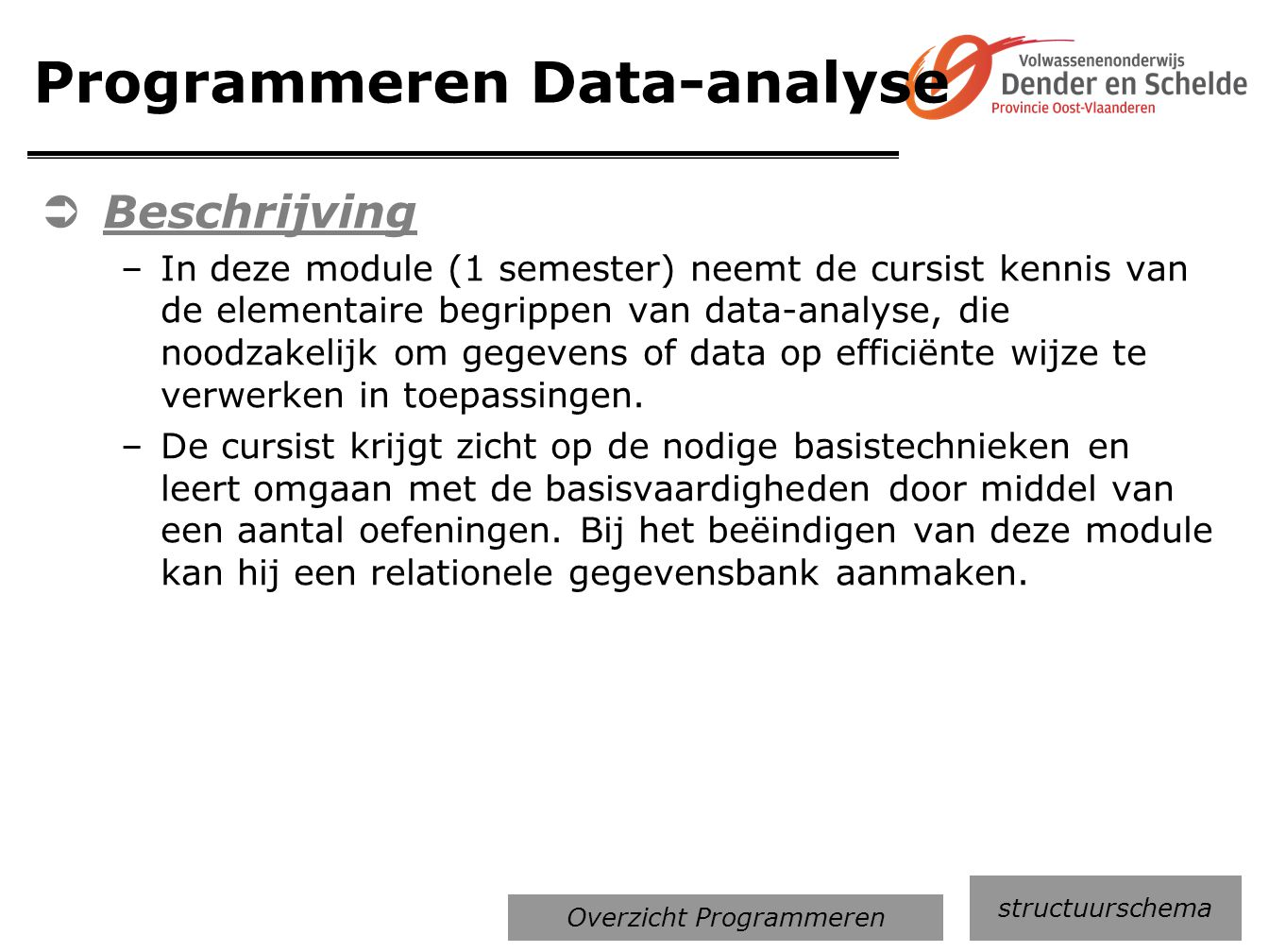 Programmeren Data-analyse  Beschrijving –In deze module (1 semester) neemt de cursist kennis van de elementaire begrippen van data-analyse, die noodz