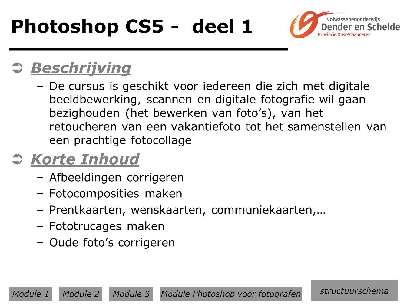 Photoshop CS5 - deel 1  Beschrijving –De cursus is geschikt voor iedereen die zich met digitale beeldbewerking, scannen en digitale fotografie wil ga