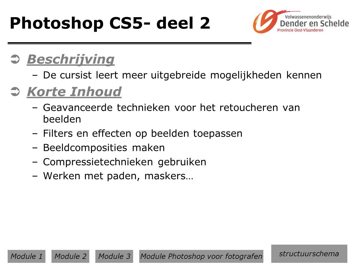 Photoshop CS5- deel 2  Beschrijving –De cursist leert meer uitgebreide mogelijkheden kennen  Korte Inhoud –Geavanceerde technieken voor het retouche