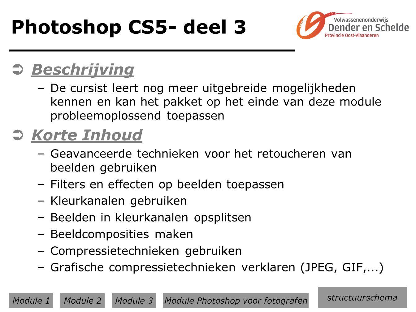 Photoshop CS5- deel 3  Beschrijving –De cursist leert nog meer uitgebreide mogelijkheden kennen en kan het pakket op het einde van deze module proble