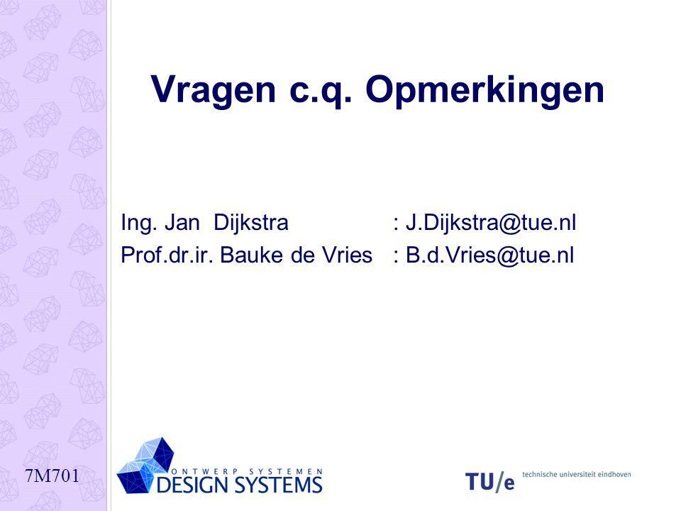 7M701 Vragen c.q. Opmerkingen Ing. Jan Dijkstra : J.Dijkstra@tue.nl Prof.dr.ir.