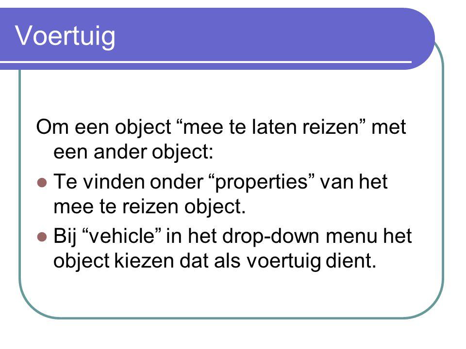 Voertuig Om een object mee te laten reizen met een ander object: Te vinden onder properties van het mee te reizen object.