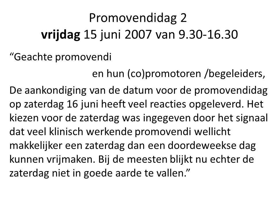 Promovendidag 2 vrijdag 15 juni 2007 van 9.30-16.30 Geachte promovendi en hun (co)promotoren /begeleiders, De aankondiging van de datum voor de promovendidag op zaterdag 16 juni heeft veel reacties opgeleverd.